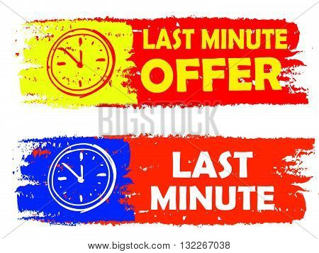 last minute offer with clock signs banners - text in yellow red and orange blue drawn labels with symbols, business commerce shopping concept, vector