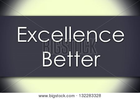 Excellence Better - Business Concept With Text