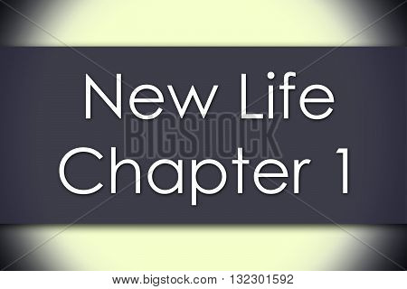 New Life Chapter 1  - Business Concept With Text