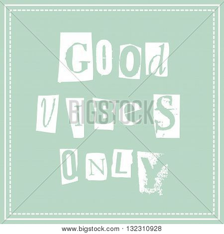 Good vibes only.  Vintage postcard. Calligraphy. Banner. Vector