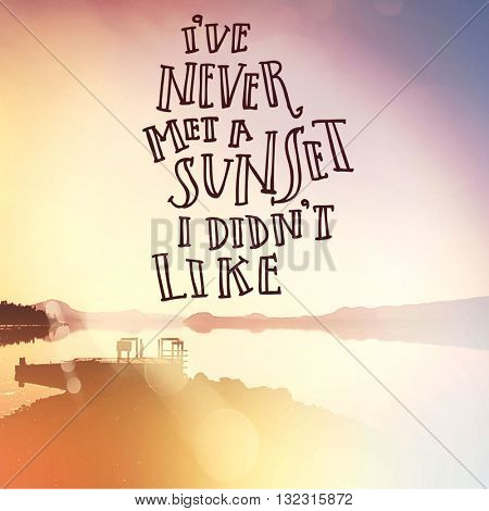 Inspirational Typographic Quote - I've never met a sunset i didn't like