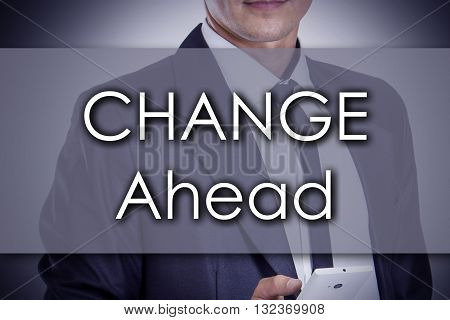 Change Ahead - Young Businessman With Text - Business Concept