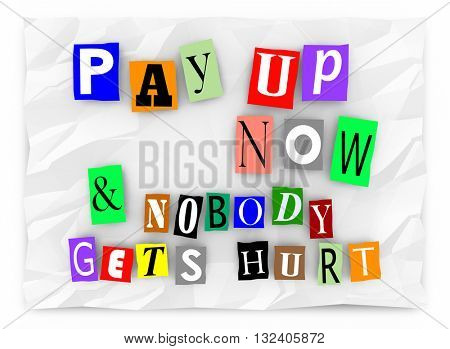 Pay Up and Nobody Gets Hurt Ransom Message 3d Illustration