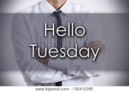 Hello Tuesday - Young Businessman With Text - Business Concept