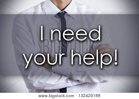 I Need Your Help! - Young Businessman With Text - Business Concept