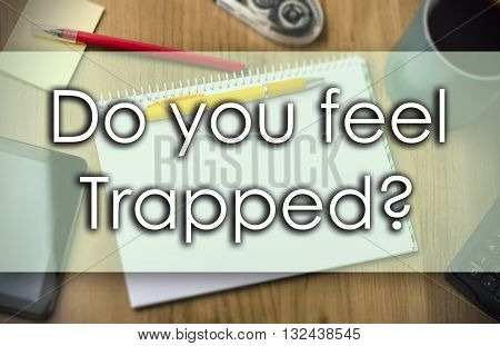 Do You Feel Trapped? -  Business Concept With Text