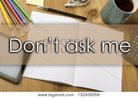 Don't Ask Me - Business Concept With Text