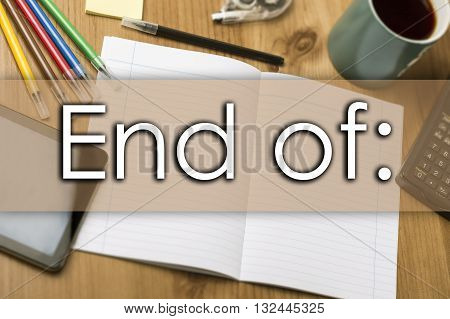 End Of: - Business Concept With Text