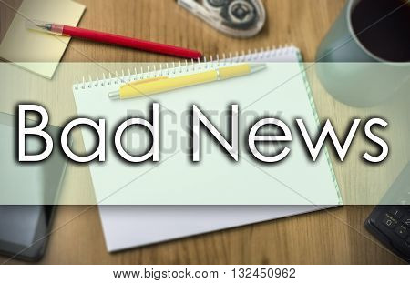 Bad News -  Business Concept With Text