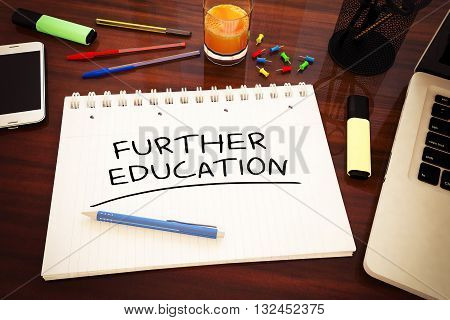 Further Education - handwritten text in a notebook on a desk - 3d render illustration.
