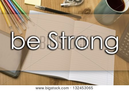 Be Strong - Business Concept With Text