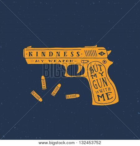 Kindness is My Weapon Abstract Retro Vector Card, Label or Logo Template. Gun and Bullets Silhouettes With Typographic Quote and Grunge Textures. Yellow on Blue Background.