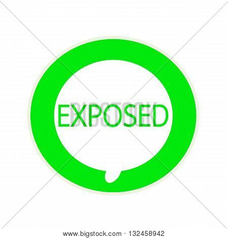 EXPOSED green wording on Circular white speech bubble
