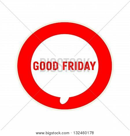 Good friday red wording on Circular white speech bubble