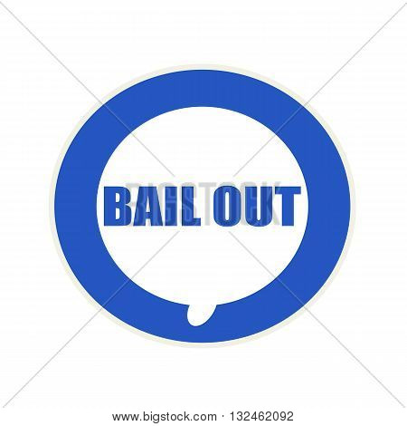Bail out blue wording on Circular white speech bubble