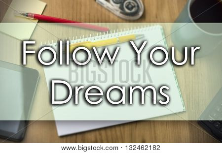 Follow Your Dreams -  Business Concept With Text