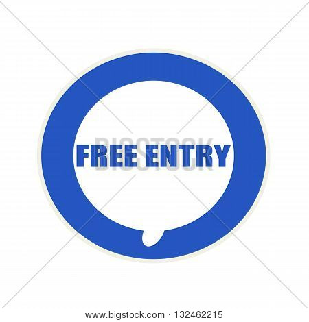 Free entry blue wording on Circular white speech bubble