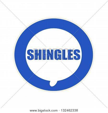 SHINGLES blue wording on Circular white speech bubble