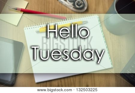 Hello Tuesday -  Business Concept With Text