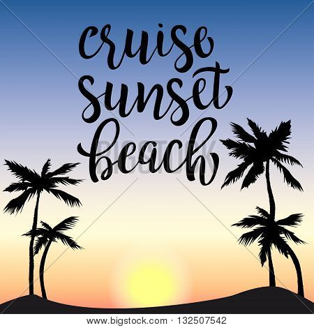 Tropical sunset with palm trees silhouettes. Lettering  cruise, sunset, beach. Vector illustration for t-shirt, banner, poster.