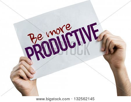 Be More Productive placard isolated on white background