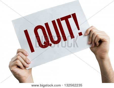 I Quit placard isolated on white background