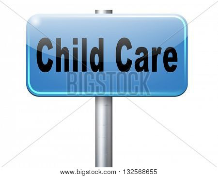 Child care in daycare or creche by nanny or au pair parenting or babysitting protection against child abuse, road sign billboard.