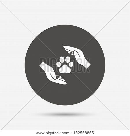 Protection of animals sign icon. Hands protect paw symbol. Shelter for dogs. Animals insurance. Gray circle button with icon. Vector