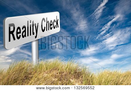 Reality check up for real life events and realistic goals, skpticism or skeptic, road sign billboard. 3D illustration