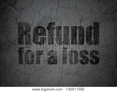 Insurance concept: Black Refund For A Loss on grunge textured concrete wall background