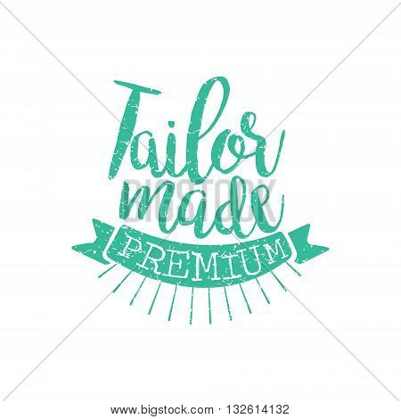 Tailor Made Vintage Emblem. Hand Drawn Vintage Vector Logo. Premium Quality Product Vintage Stamp.