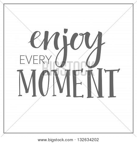 Hand lettering vector illustration. Enjoy every moment. Lettering and calligraphy
