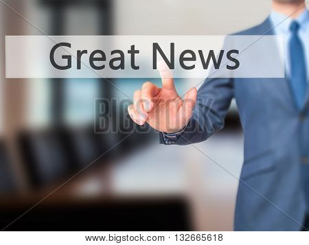 Great News - Businessman Hand Pressing Button On Touch Screen Interface.
