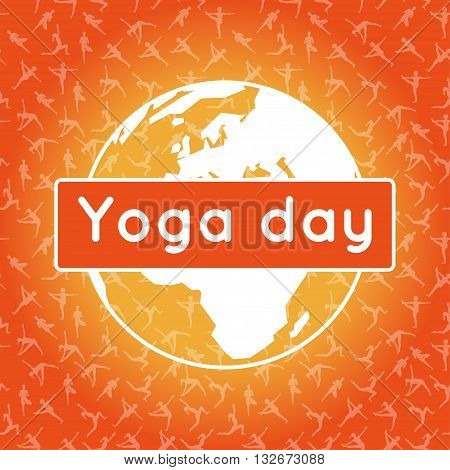 Vector yoga illustration. Template of poster for International Yoga Day. Flyer for 21 June Yoga day. Planet Earth silhouette on an orange background. Pattern with girls in yoga poses. Flat design.