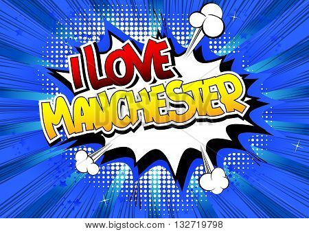 I Love Manchester - Comic book style word.