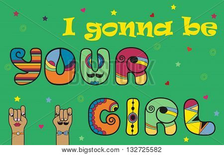 Inscription I gonna be Your Girl. Rock-n-roll font. Colorful letters. Cartoon hands looking at each other. Illustration.