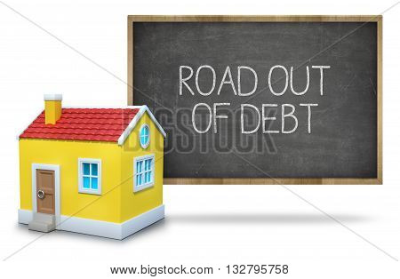 Road out of debt text on blackboard with 3d house on white background