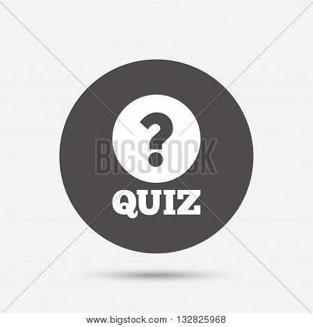 Quiz with question mark sign icon. Questions and answers game symbol. Gray circle button with icon. Vector