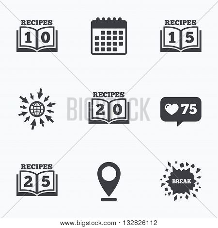 Calendar, like counter and go to web icons. Cookbook icons. 10, 15, 20 and 25 recipes book sign symbols. Location pointer.