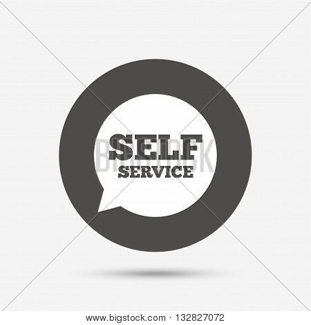 Self service sign icon. Maintenance symbol in speech bubble. Gray circle button with icon. Vector