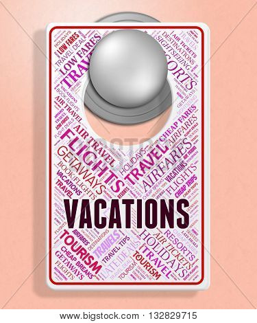 Vacations Sign Means Signboard Message And Placard