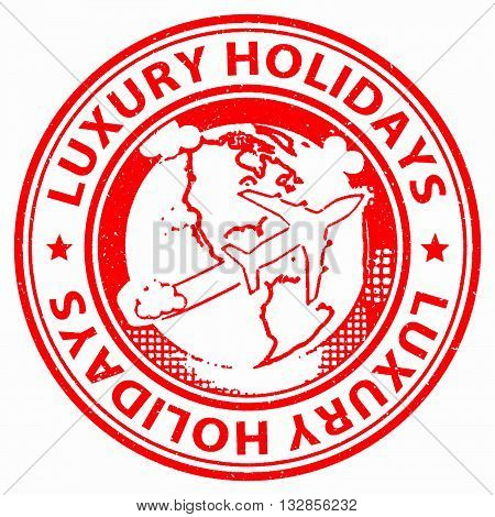 Luxury Holidays Means High Quality And Break
