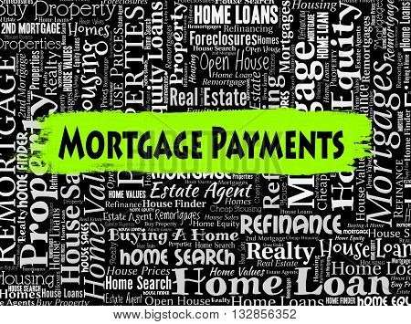 Mortgage Payments Represents Home Loan And Borrow