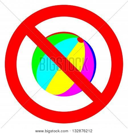 Banning sign. Colorful children ball crossed. You cannot playing. Vector illustration