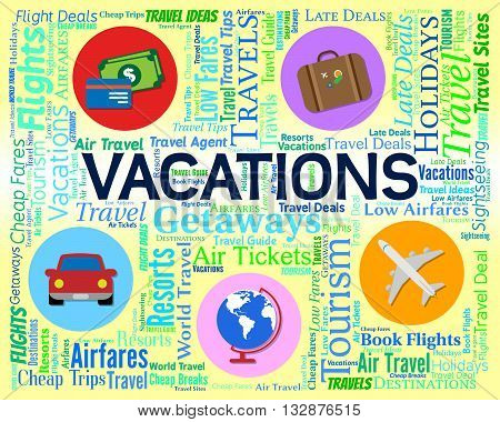 Vacations Word Indicates Words Travelling And Travel 3D Rendering