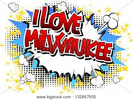 I Love Milwaukee - Comic book style word.