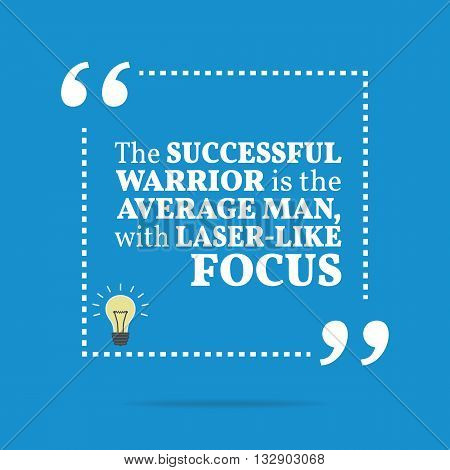 Inspirational Motivational Quote. The Successful Warrior Is The Average Man, With Laser-like Focus.