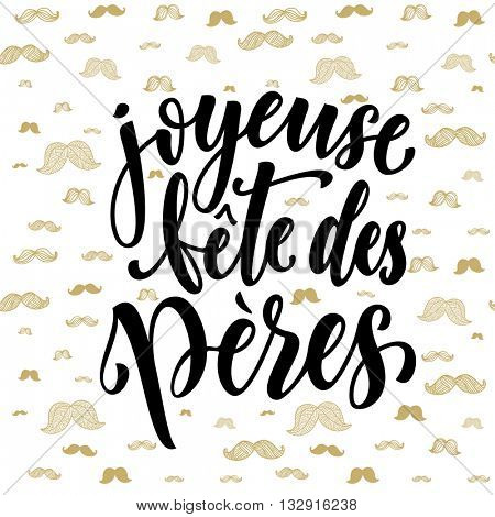 Joyeuse Fete des Peres lettering for greeting card. French Father Day text with gold glitter moustache hipster pattern. Fathers Day hand drawn calligraphy on white background wallpaper.