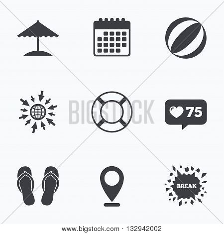 Calendar, like counter and go to web icons. Beach holidays icons. Ball, umbrella and flip-flops sandals signs. Lifebuoy symbol. Location pointer.