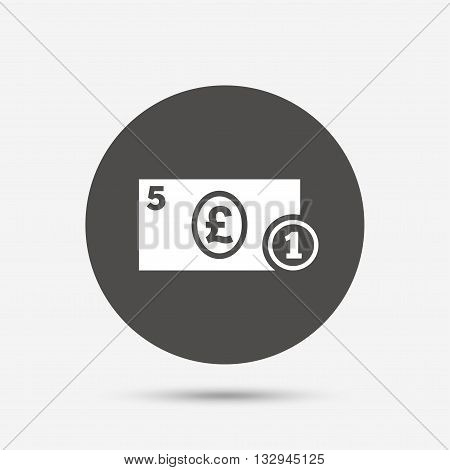 Cash sign icon. Pound Money symbol. GBP Coin and paper money. Gray circle button with icon. Vector
